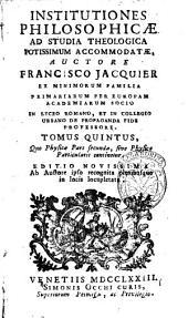 Institutiones philosophicæ ad studia theologica potissimum accomodatæ, auctore Francisco Jacquier ... Tomus primus -sextus!: Tomus quintus, quo Physicæ pars secunda, sive physica particularis continetur, Volume 5