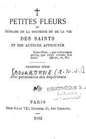 Petites Fleurs,ou extraits de la doctrine et de la vie des Saints