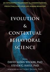 Evolution and Contextual Behavioral Science: An Integrated Framework for Understanding, Predicting, and Influencing Human Behavior