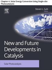 New and Future Developments in Catalysis: Chapter 4. Solar Energy Conversion Using Single-site Photocatalysts