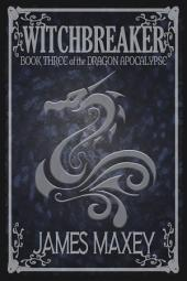 Witchbreaker: Book Three of the Dragon Apocalypse