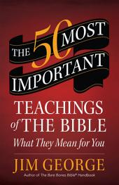 The 50 Most Important Teachings of the Bible: What They Mean for You