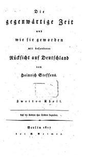 Die gegenwärtige Zeit und wie sie geworden mit besonderer Rücksicht auf Deutschland: in zwei Theilen, Band 2