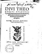 Divi Theodoreti Episcopi Cyrensis, explanationes in Duodecim Prophetas, quos minores uocant: juxta interpretationem Septuaginta