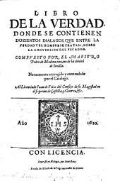 Libro de la verdad: donde se contienen dozientos dialogos, que entre la verdad y el hombre se tratan, sobre la conversion del pecador