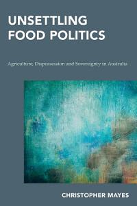 Unsettling Food Politics Book