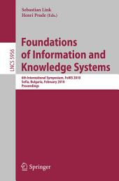 Foundations of Information and Knowledge Systems: 6th International Symposium, FoIKS 2010, Sofia, Bulgaria, February 15-19, 2010. Proceedings