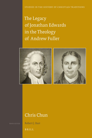 The Legacy of Jonathan Edwards in the Theology of Andrew Fuller PDF
