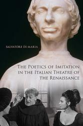 The Poetics Of Imitation In The Italian Theatre Of The Renaissance Book PDF