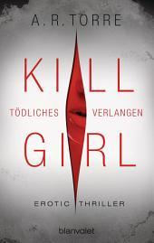 Kill Girl - Tödliches Verlangen: Erotic Thriller