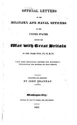 Official Letters Of The Military And Naval Officers Of The United States During The War With Great Britain In The Years 1812 13 14 15 Book PDF