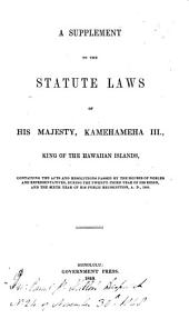 A supplement to the statute laws of His Majesty Kamehameha III, king of the Hawaiian Islands, containing the acts and resolutions passed by the Houses of Nobles and Representatives ... A.D. 1848