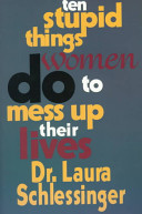 Ten Stupid Things Women Do to Mess Up Their Lives Book