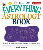The Everything Astrology Book: Follow the Stars to Find Love, Success, And Happiness!, Edition 2