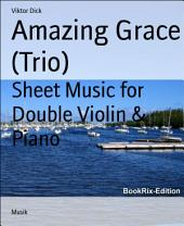 Amazing Grace (Trio): Sheet Music for Double Violin & Piano