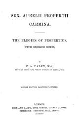 Sex. Aurelius Propertiusii Carmina: The Elegies of Propertius, with English Notes By F. A. Paley
