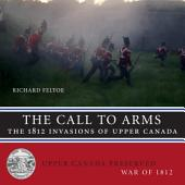 The Call to Arms: The 1812 Invasions of Upper Canada