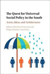 The Quest for Universal Social Policy in the South: Actors, Ideas and Architectures