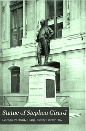 Statue of Stephen Girard: Records of Its Erection and Unveiling, City Hall Plaza, Philadelphia, May 20, 1897