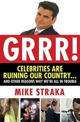 Grrr Celebrities Are Ruining Our Country And Other Reasons Why We Re All In Trouble Book PDF