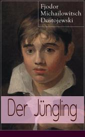 Der Jüngling (Vollständige deutsche Ausgabe): Ein Bildungsroman aus der Feder des bedeutendsten russischen Realisten
