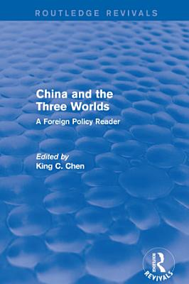 China and the Three Worlds  A Foreign Policy Reader PDF