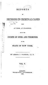 Reports of Decisions in Criminal Cases Made at Term, at Chambers, and in the Courts of Oyer and Terminer of the State of New York: Volume 5