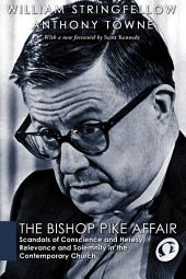 The Bishop Pike Affair: Scandals of Conscience and Heresy, Relevance and Solemnity in the Contemporary Church