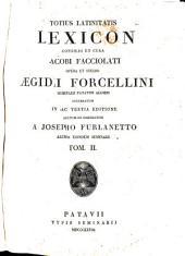 Totius latinitatis lexicon consilio et cura Jacobi Facciolati: opera et studio Ægidii Forcellini, Volume 2