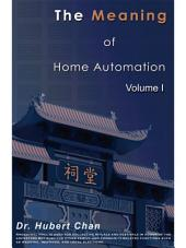 The Meaning of Home Automation (Volume I)