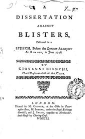 A Dissertation Against Blisters: Delivered in a Speech, Before the Lyncean Academy at Rimino, in June 1746