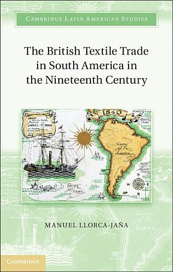 The British Textile Trade in South America in the Nineteenth Century PDF