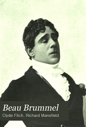 Beau Brummel: A Play in Four Acts