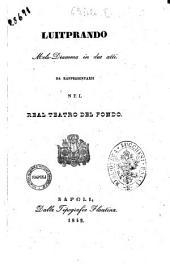 Luitprando [!] melo-dramma in due atti [la poesia è del cav. Gaetano Frediani