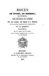 Rouen: son histoire, ses monuments et ses environs. Guide nécessaire aux voyageurs pour bien connaître cette capitale de la Normandie ...