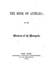 The Book of Animals: Or, The Wonders of the Menagerie