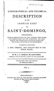 A topographical and political description of the Spanish part of Saint Domingo     Translated from the French by W  Cobbett PDF