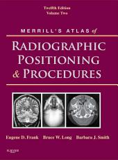 Merrill's Atlas of Radiographic Positioning and Procedures: Volume 2, Edition 12