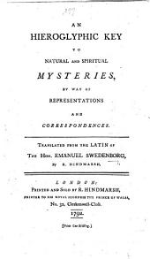 An Hieroglyphic Key to Natural and Spiritual Mysteries, by way of representations and correspondences. Translated ... by R. Hindmarsh