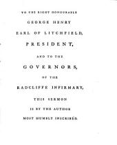 A sermon [on Gal. vi,10] preached before the governors of the Radcliff infirmary ... July 3. To which is annexed An account of the establishment of the infirmary: Volume 13