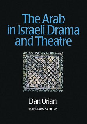 The Arab in Israeli Drama and Theatre PDF