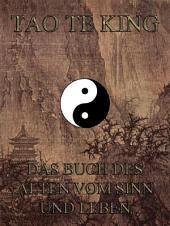 Tao Te King - Das Buch des Alten vom Sinn und Leben (Philosophie des Ostens)