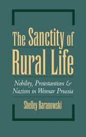 The Sanctity of Rural Life: Nobility, Protestantism, and Nazism in Weimar Prussia