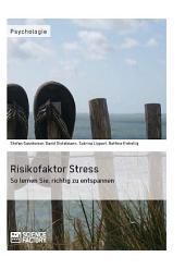 Risikofaktor Stress. So lernen Sie, richtig zu entspannen