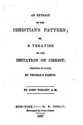An Extract of the Christian's Pattern; Or, A Treatise on the Imitation of Christ, Written in Latin by Thomas À Kempis