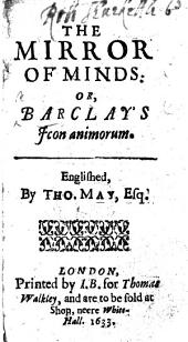 The Mirrour of Mindes, or, Barclay's Icon animorum, Englished by T. M. (T. May).