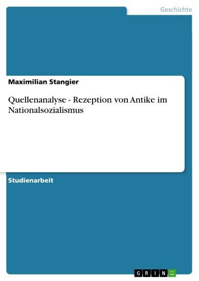 Quellenanalyse   Rezeption von Antike im Nationalsozialismus PDF