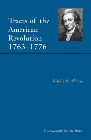 Tracts of the American Revolution  1763 1776 PDF
