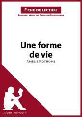 Une forme de vie d'Amélie Nothomb (Fiche de lecture): Résumé complet et analyse détaillée de l'oeuvre