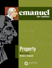 Emanuel Law Outlines for Property: Edition 9